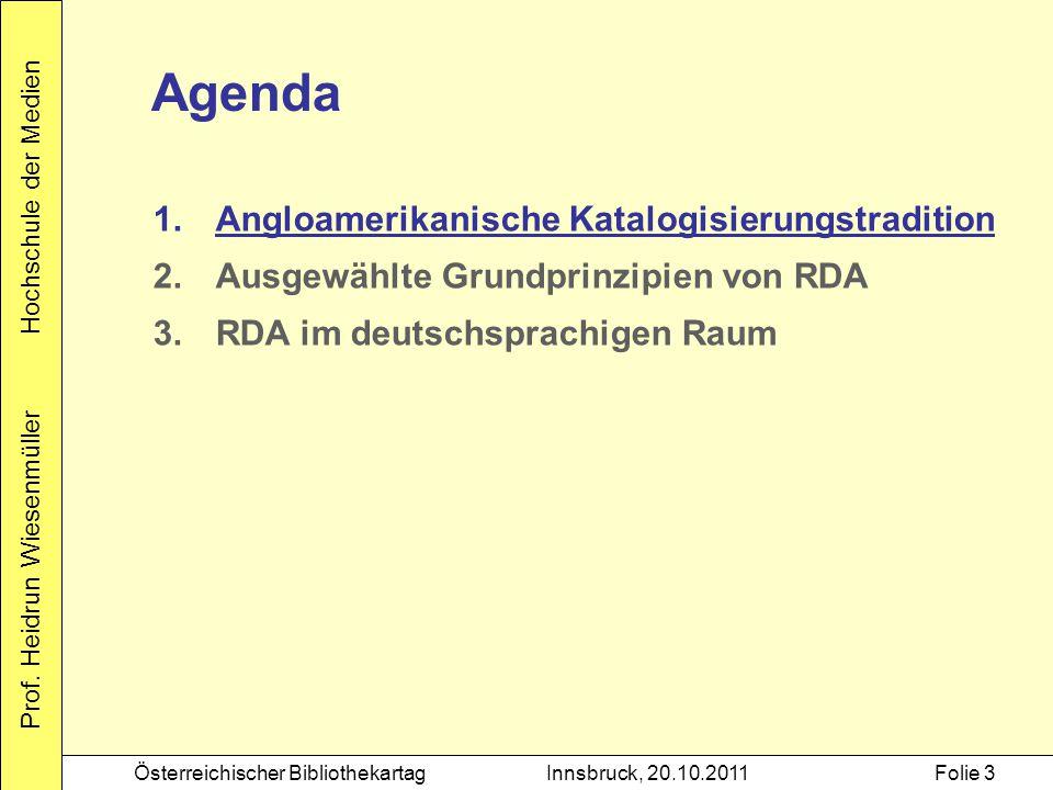 Prof. Heidrun Wiesenmüller Hochschule der Medien Österreichischer BibliothekartagInnsbruck, 20.10.2011Folie 3 Agenda 1.Angloamerikanische Katalogisier
