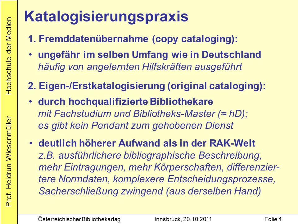 Prof. Heidrun Wiesenmüller Hochschule der Medien Österreichischer BibliothekartagInnsbruck, 20.10.2011Folie 4 Katalogisierungspraxis ungefähr im selbe