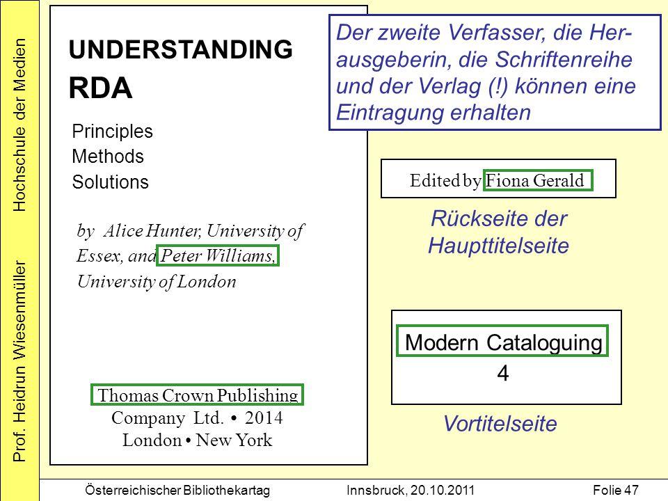 Prof. Heidrun Wiesenmüller Hochschule der Medien Österreichischer BibliothekartagInnsbruck, 20.10.2011Folie 47 UNDERSTANDING RDA Principles Methods So