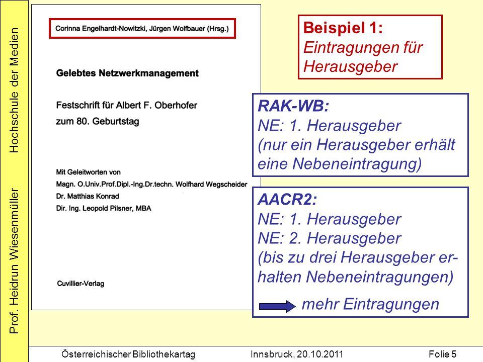 Prof. Heidrun Wiesenmüller Hochschule der Medien Österreichischer BibliothekartagInnsbruck, 20.10.2011Folie 5 AACR2: NE: 1. Herausgeber NE: 2. Herausg
