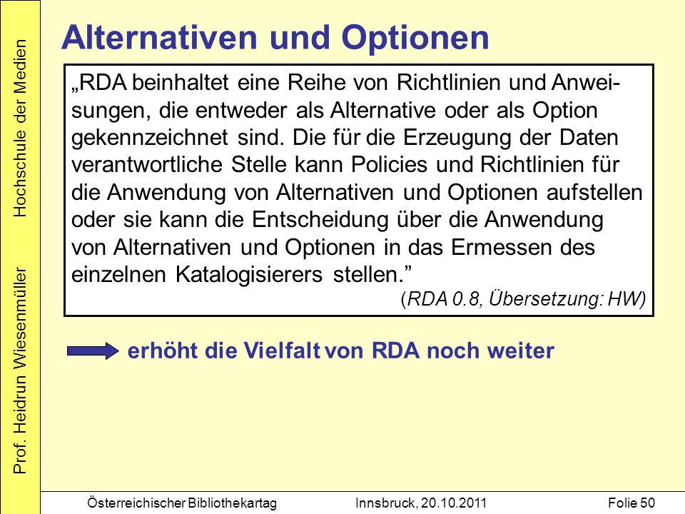 """Prof. Heidrun Wiesenmüller Hochschule der Medien Österreichischer BibliothekartagInnsbruck, 20.10.2011Folie 50 Alternativen und Optionen """"RDA beinhalt"""