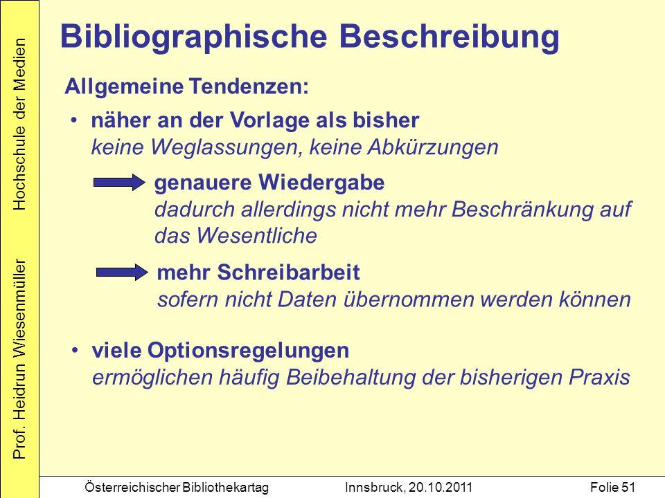 Prof. Heidrun Wiesenmüller Hochschule der Medien Österreichischer BibliothekartagInnsbruck, 20.10.2011Folie 51 viele Optionsregelungen ermöglichen häu