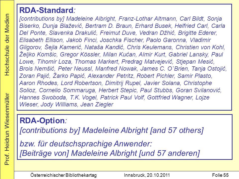 Prof. Heidrun Wiesenmüller Hochschule der Medien Österreichischer BibliothekartagInnsbruck, 20.10.2011Folie 55 RDA-Standard: [contributions by] Madele