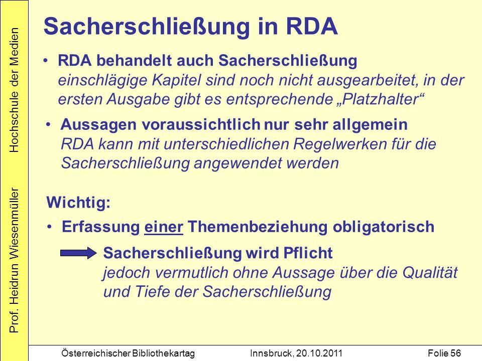 Prof. Heidrun Wiesenmüller Hochschule der Medien Österreichischer BibliothekartagInnsbruck, 20.10.2011Folie 56 RDA behandelt auch Sacherschließung ein