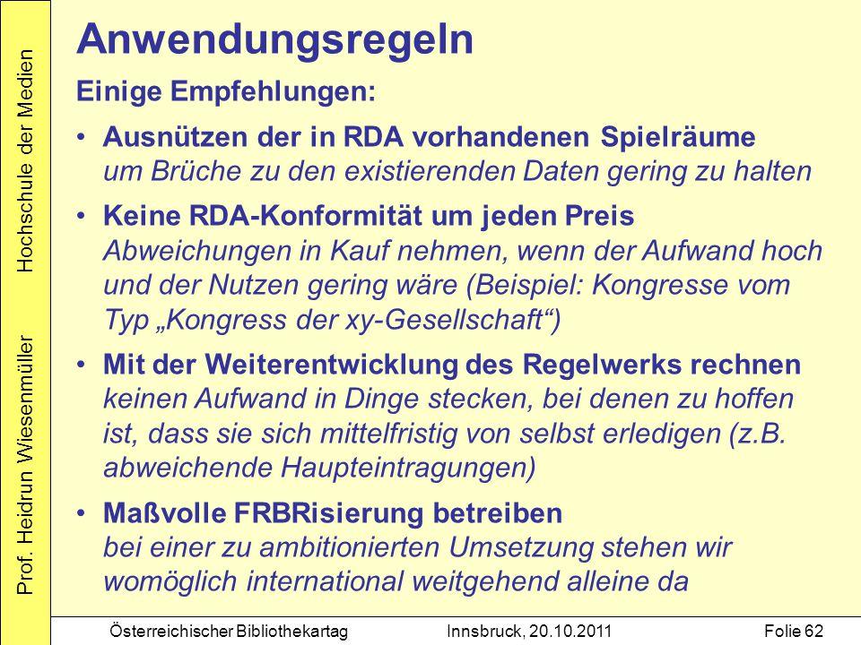 Prof. Heidrun Wiesenmüller Hochschule der Medien Österreichischer BibliothekartagInnsbruck, 20.10.2011Folie 62 Anwendungsregeln Einige Empfehlungen: A