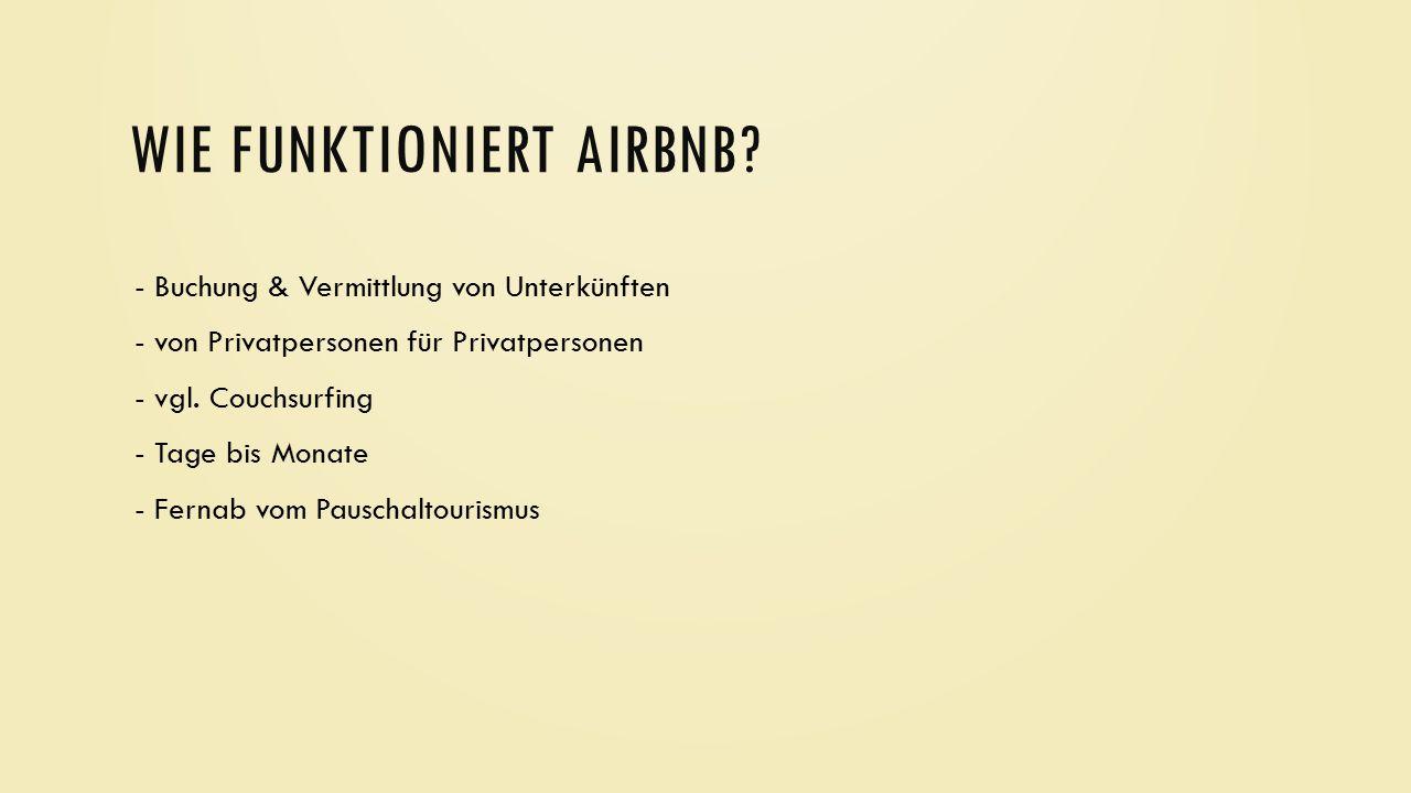 WIE FUNKTIONIERT AIRBNB? - Buchung & Vermittlung von Unterkünften - von Privatpersonen für Privatpersonen - vgl. Couchsurfing - Tage bis Monate - Fern