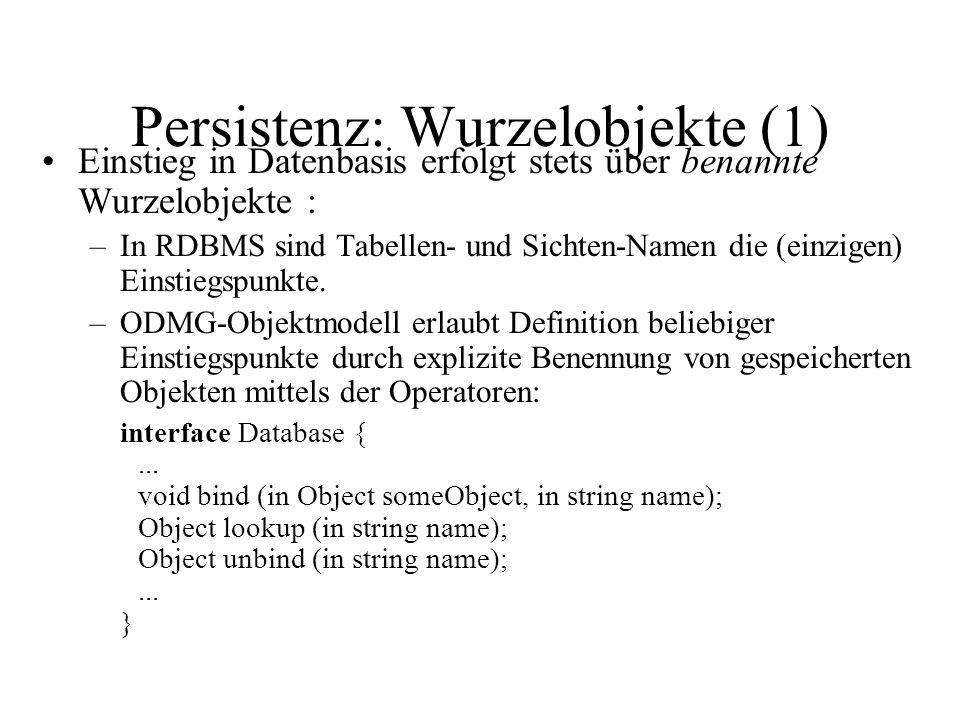 Persistenz: Wurzelobjekte (1) Einstieg in Datenbasis erfolgt stets über benannte Wurzelobjekte : –In RDBMS sind Tabellen- und Sichten-Namen die (einzigen) Einstiegspunkte.
