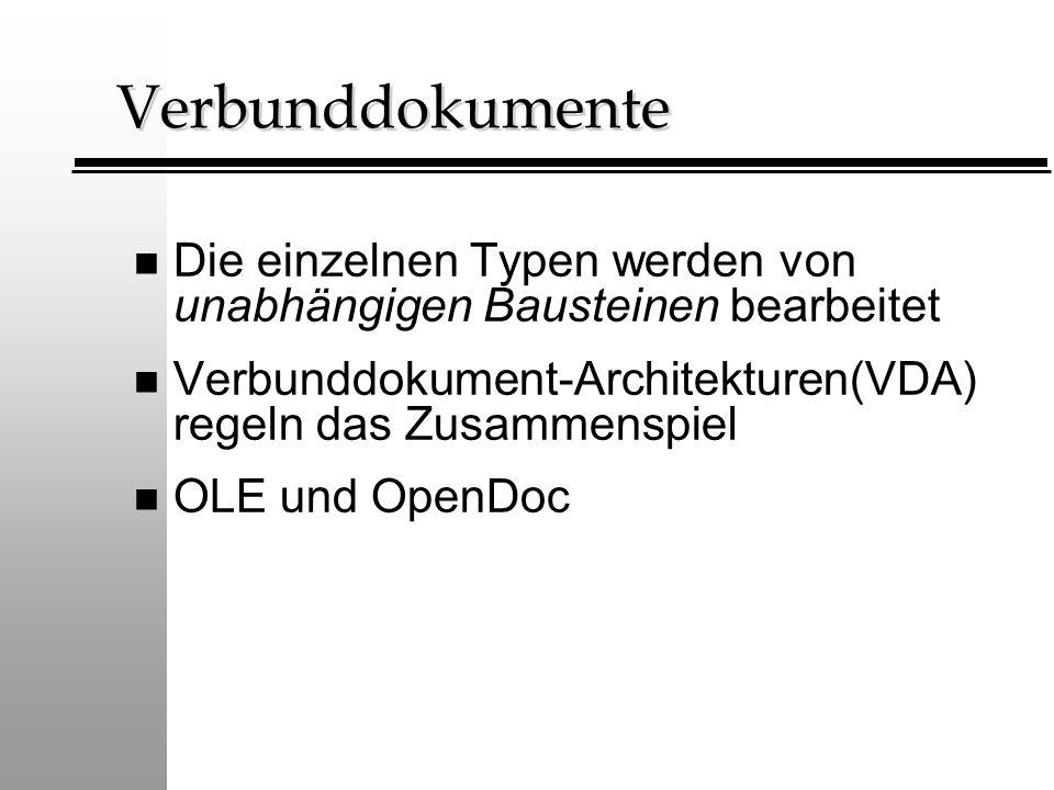 Verbunddokumente n Die einzelnen Typen werden von unabhängigen Bausteinen bearbeitet n Verbunddokument-Architekturen(VDA) regeln das Zusammenspiel n O