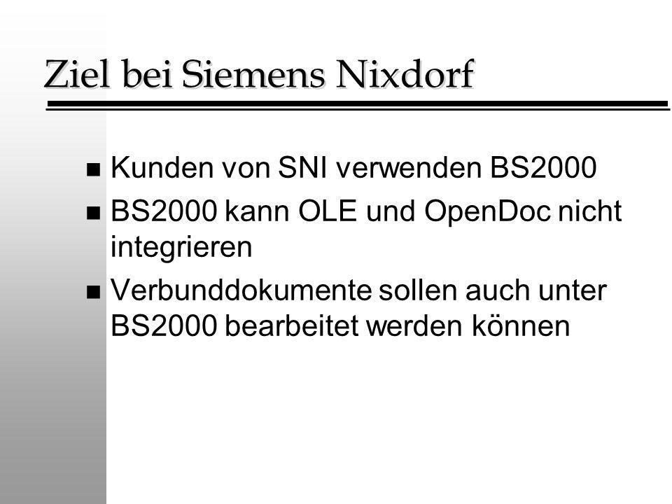 Ziel bei Siemens Nixdorf n Kunden von SNI verwenden BS2000 n BS2000 kann OLE und OpenDoc nicht integrieren n Verbunddokumente sollen auch unter BS2000 bearbeitet werden können