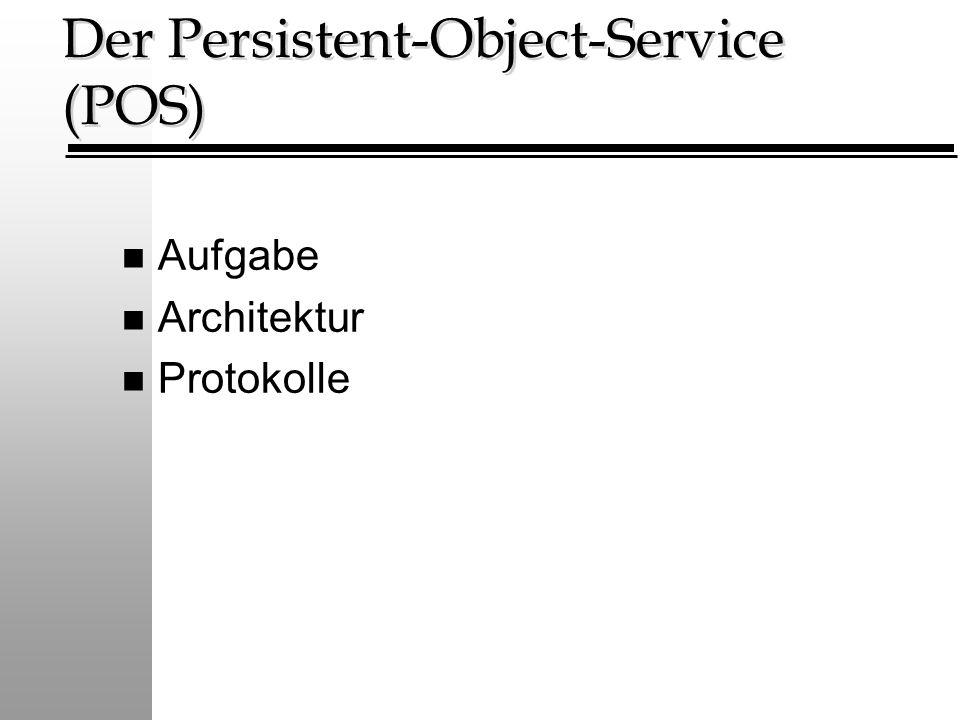 Der Persistent-Object-Service (POS) n Aufgabe n Architektur n Protokolle