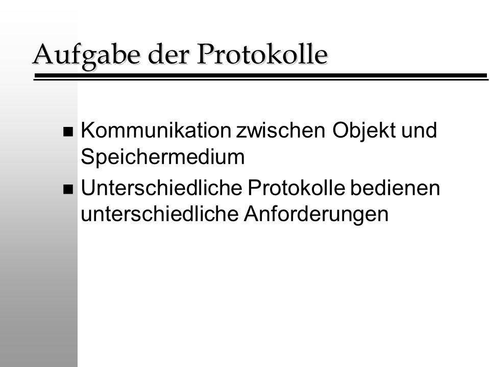 Aufgabe der Protokolle n Kommunikation zwischen Objekt und Speichermedium n Unterschiedliche Protokolle bedienen unterschiedliche Anforderungen