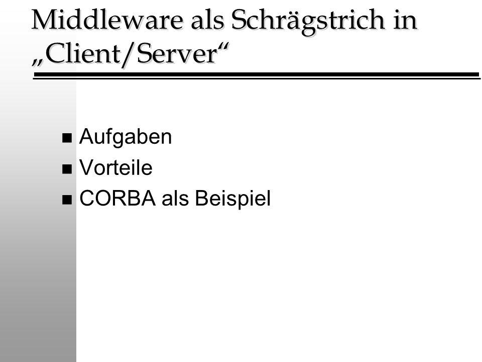 """Middleware als Schrägstrich in """"Client/Server"""" n Aufgaben n Vorteile n CORBA als Beispiel"""