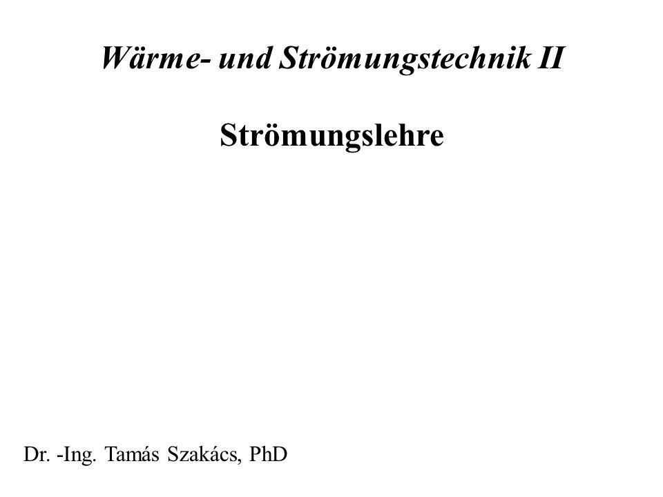 Wärme- und Strömungstechnik II Strömungslehre Dr. -Ing. Tamás Szakács, PhD