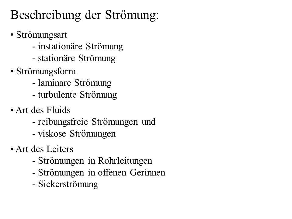 Beschreibung der Strömung: Strömungsart - instationäre Strömung - stationäre Strömung Strömungsform - laminare Strömung - turbulente Strömung Art des