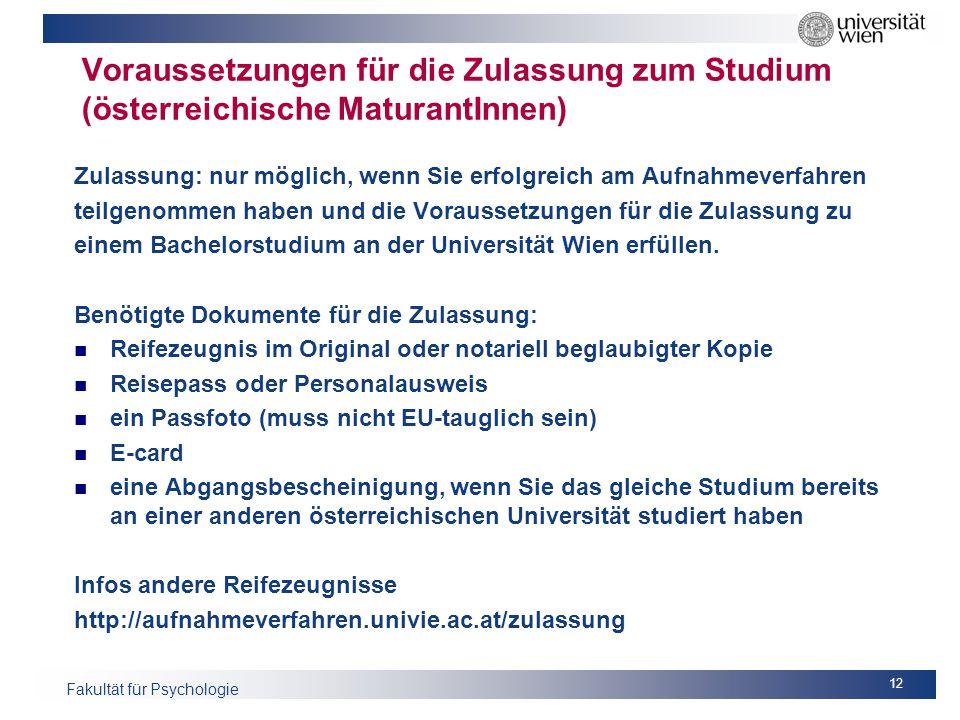 Fakultät für Psychologie Voraussetzungen für die Zulassung zum Studium (österreichische MaturantInnen) Zulassung: nur möglich, wenn Sie erfolgreich am