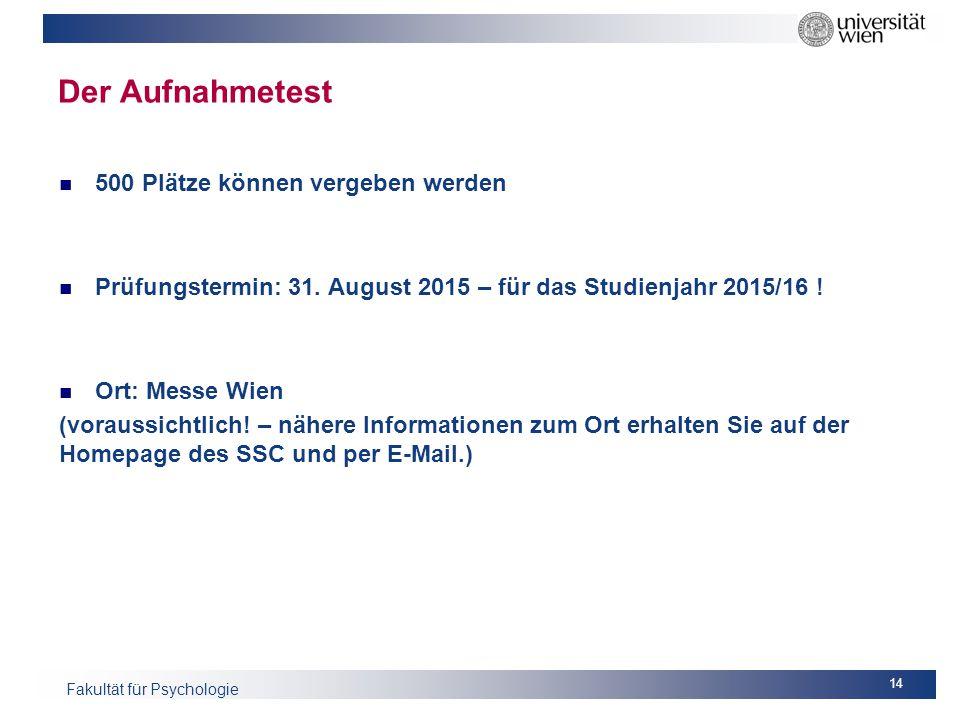 Fakultät für Psychologie Der Aufnahmetest 500 Plätze können vergeben werden Prüfungstermin: 31. August 2015 – für das Studienjahr 2015/16 ! Ort: Messe