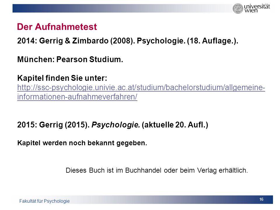 Fakultät für Psychologie Der Aufnahmetest 16 2014: Gerrig & Zimbardo (2008). Psychologie. (18. Auflage.). München: Pearson Studium. Kapitel finden Sie