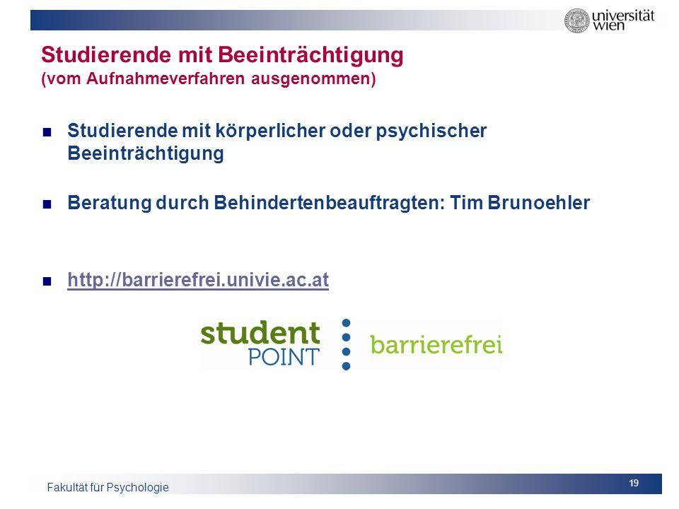 Fakultät für Psychologie Studierende mit Beeinträchtigung (vom Aufnahmeverfahren ausgenommen) Studierende mit körperlicher oder psychischer Beeinträch
