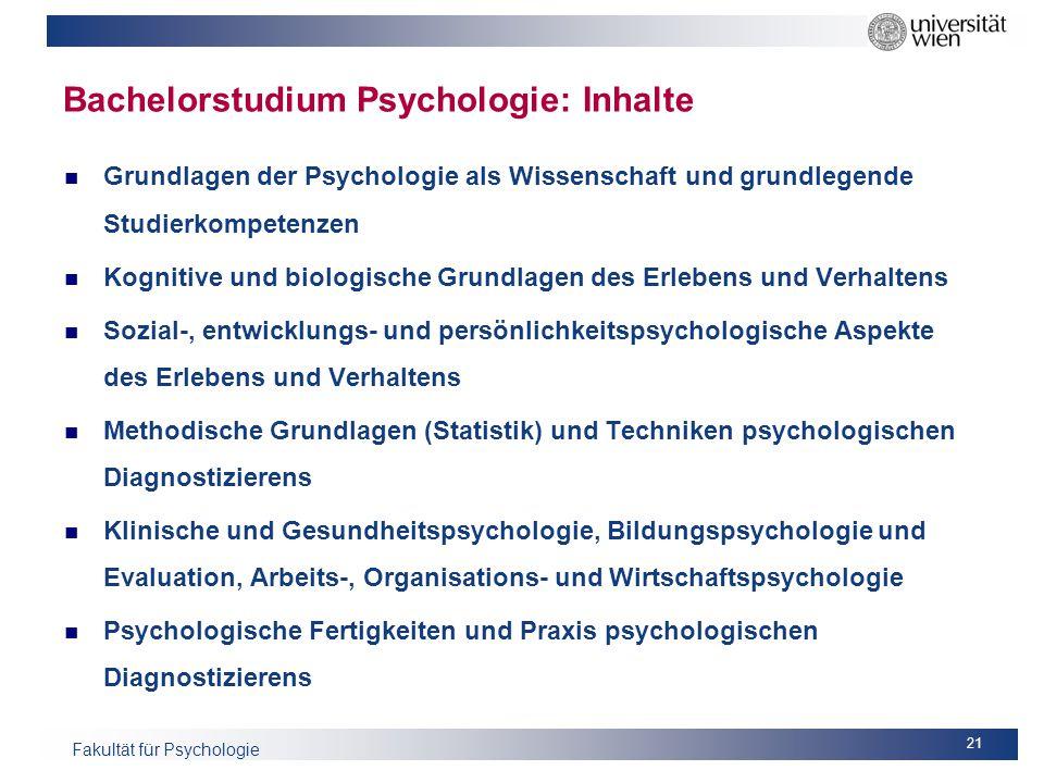 Fakultät für Psychologie Bachelorstudium Psychologie: Inhalte Grundlagen der Psychologie als Wissenschaft und grundlegende Studierkompetenzen Kognitiv