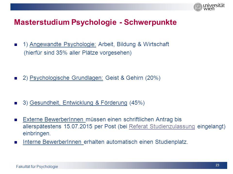 Fakultät für Psychologie Masterstudium Psychologie - Schwerpunkte 1) Angewandte Psychologie: Arbeit, Bildung & Wirtschaft (hierfür sind 35% aller Plät