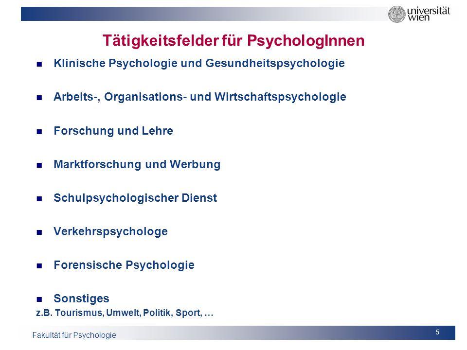 Fakultät für Psychologie Tätigkeitsfelder für PsychologInnen Klinische Psychologie und Gesundheitspsychologie Arbeits-, Organisations- und Wirtschafts