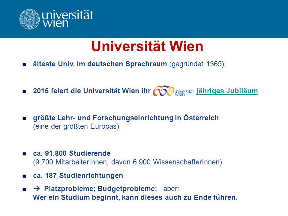 Universität Wien älteste Univ. im deutschen Sprachraum (gegründet 1365); 2015 feiert die Universität Wien ihr jähriges Jubiläumjähriges Jubiläum größt