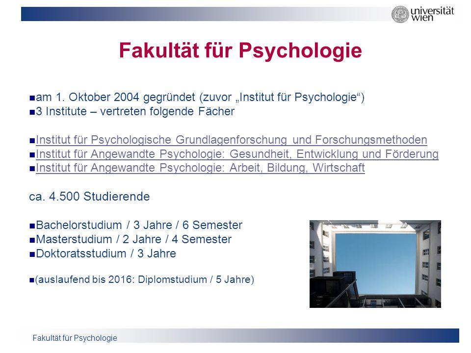 """Fakultät für Psychologie am 1. Oktober 2004 gegründet (zuvor """"Institut für Psychologie"""") 3 Institute – vertreten folgende Fächer Institut für Psycholo"""
