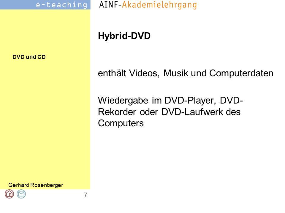 DVD und CD Gerhard Rosenberger 7 Hybrid-DVD enthält Videos, Musik und Computerdaten Wiedergabe im DVD-Player, DVD- Rekorder oder DVD-Laufwerk des Computers