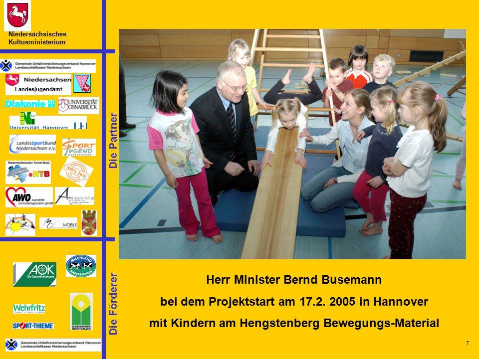 Die Partner Landesjugendamt Niedersächsisches Kultusministerium Die Förderer 7 Herr Minister Bernd Busemann bei dem Projektstart am 17.2. 2005 in Hann