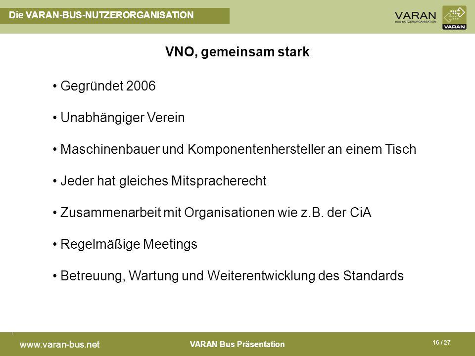 VARAN Bus Präsentation www.varan-bus.net 16 / 27 Die VARAN-BUS-NUTZERORGANISATION Gegründet 2006 Unabhängiger Verein Maschinenbauer und Komponentenher