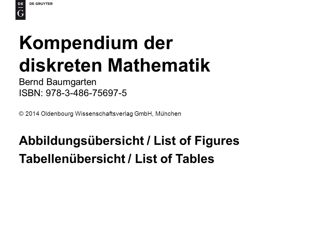 Kompendium der diskreten Mathematik, Bernd Baumgarten ISBN 978-3-486-75697-5 © 2014 Oldenbourg Wissenschaftsverlag GmbH, Mu ̈ nchen 42 Tab.