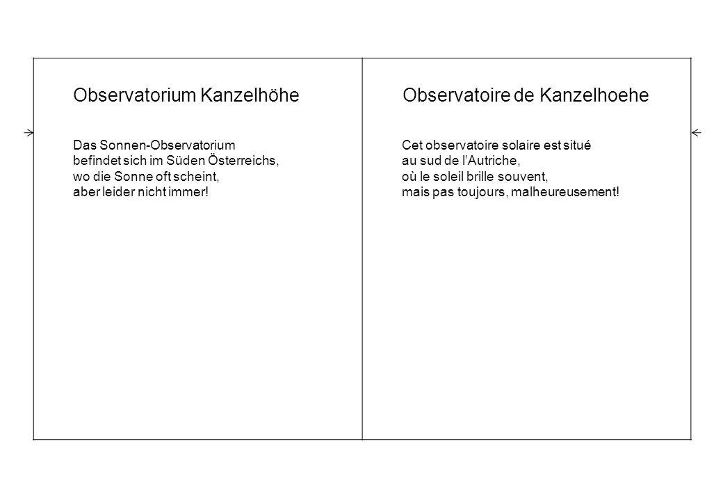 Observatorium Kanzelhöhe Das Sonnen-Observatorium befindet sich im Süden Österreichs, wo die Sonne oft scheint, aber leider nicht immer.