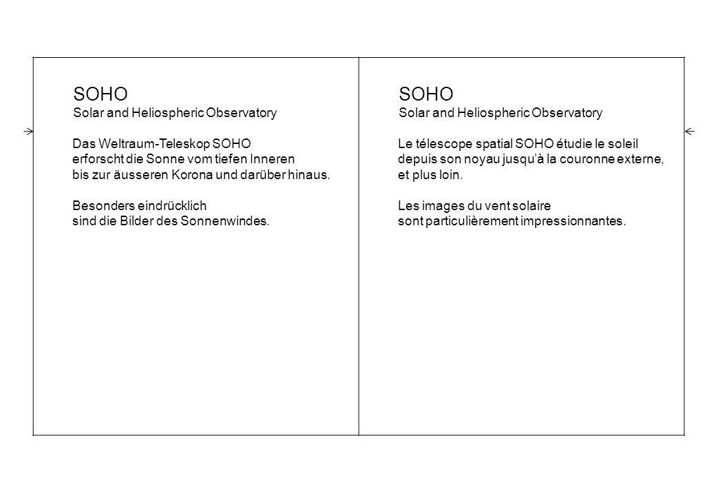 SOHO Solar and Heliospheric Observatory Das Weltraum-Teleskop SOHO erforscht die Sonne vom tiefen Inneren bis zur äusseren Korona und darüber hinaus.