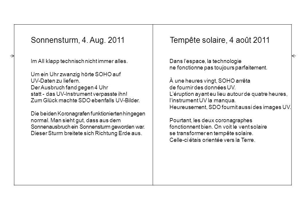 Sonnensturm, 4. Aug. 2011 Im All klapp technisch nicht immer alles.