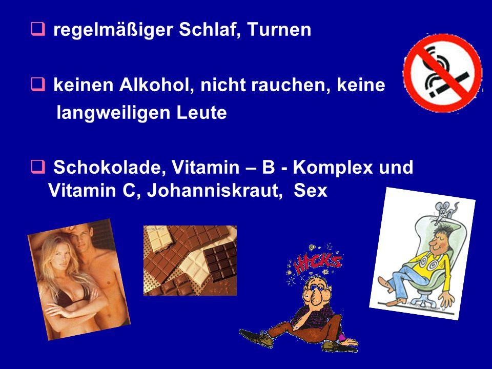  regelmäßiger Schlaf, Turnen  keinen Alkohol, nicht rauchen, keine langweiligen Leute  Schokolade, Vitamin – B - Komplex und Vitamin C, Johanniskraut, Sex