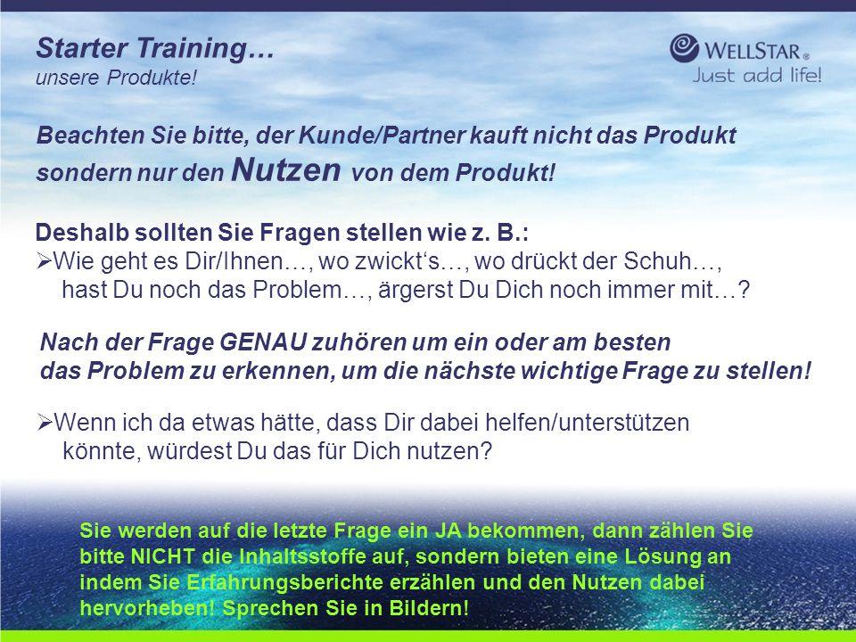 WellStarWellStar Starter Training… unsere Produkte! Beachten Sie bitte, der Kunde/Partner kauft nicht das Produkt sondern nur den Nutzen von dem Produ