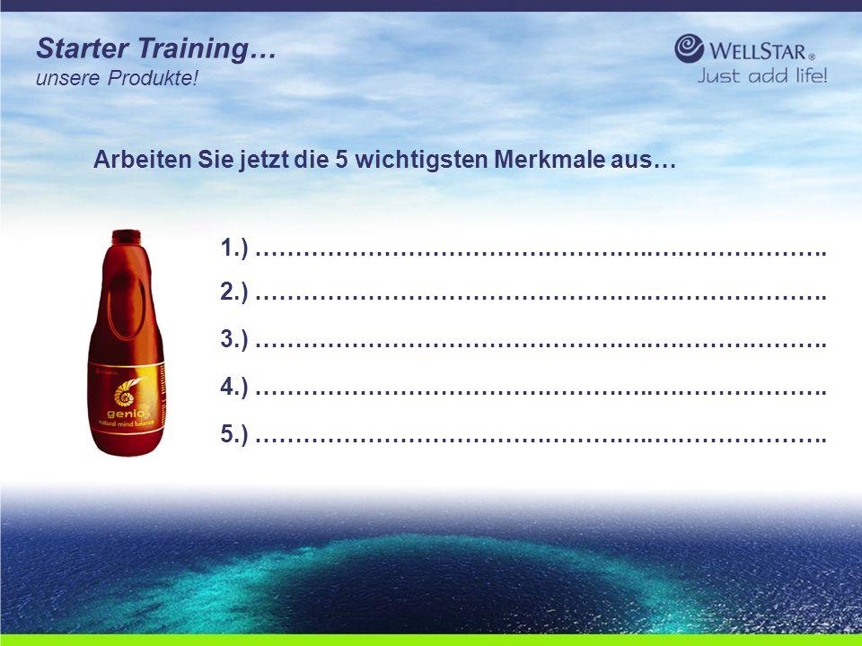 WellStarWellStar Starter Training… unsere Produkte! Arbeiten Sie jetzt die 5 wichtigsten Merkmale aus… 1.) …………………………………………..…………………. 2.) ………………………………
