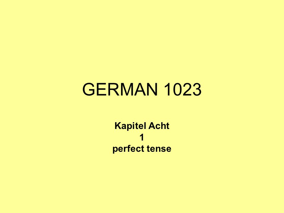 GERMAN 1023 Kapitel Acht 1 perfect tense