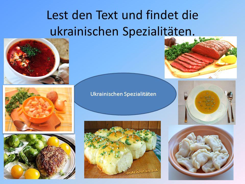 Lest den Text und findet die ukrainischen Spezialitäten. Ukrainischen Spezialitäten