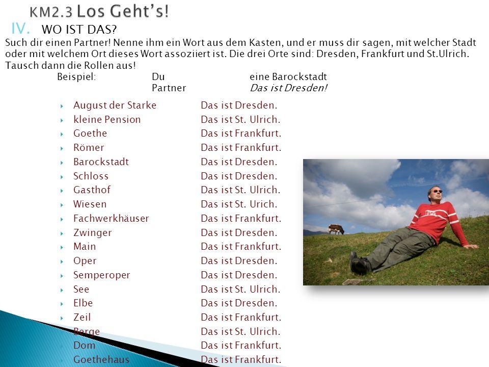  August der StarkeDas ist Dresden.  kleine PensionDas ist St. Ulrich.  GoetheDas ist Frankfurt.  RömerDas ist Frankfurt.  BarockstadtDas ist Dres