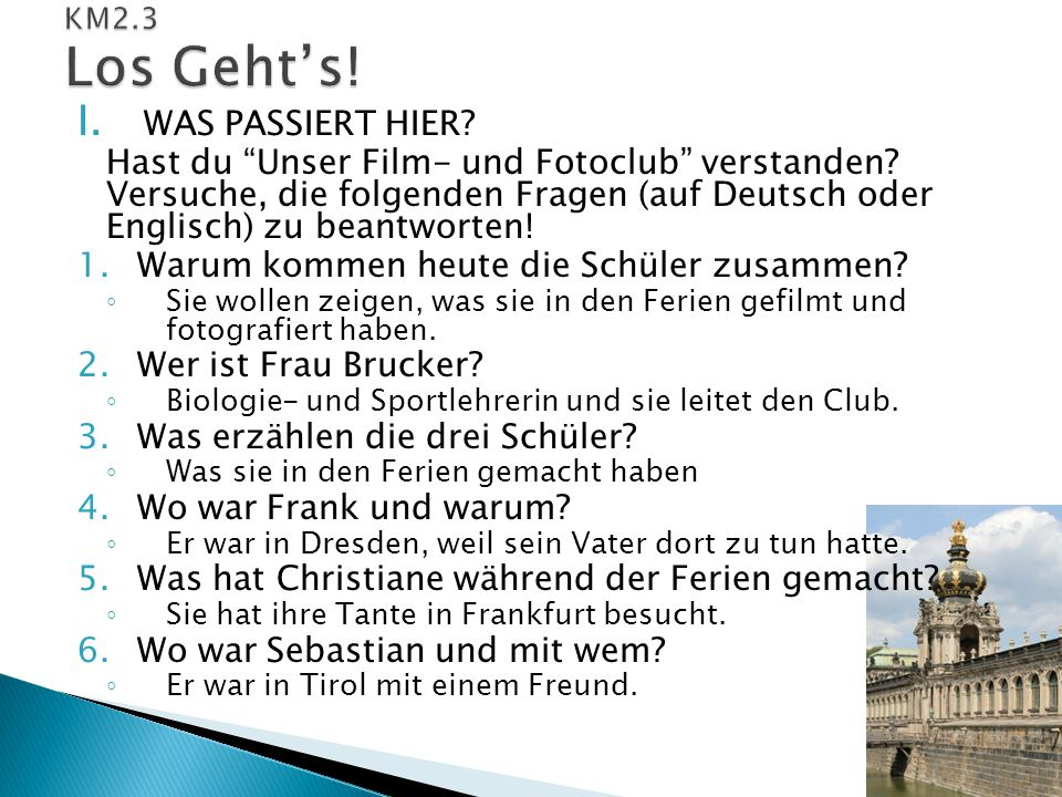 """I. WAS PASSIERT HIER? Hast du """"Unser Film- und Fotoclub"""" verstanden? Versuche, die folgenden Fragen (auf Deutsch oder Englisch) zu beantworten! 1.Waru"""