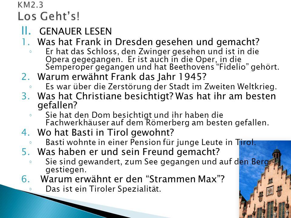 II. GENAUER LESEN 1.Was hat Frank in Dresden gesehen und gemacht? ◦ Er hat das Schloss, den Zwinger gesehen und ist in die Opera gegegangen. Er ist au