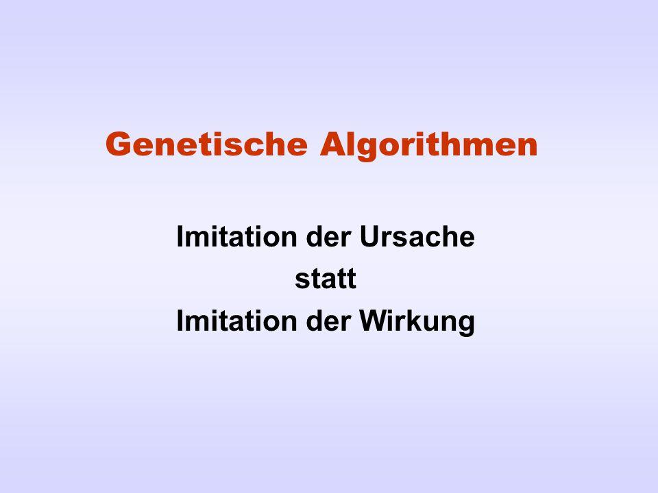 Genetische Algorithmen Imitation der Ursache statt Imitation der Wirkung