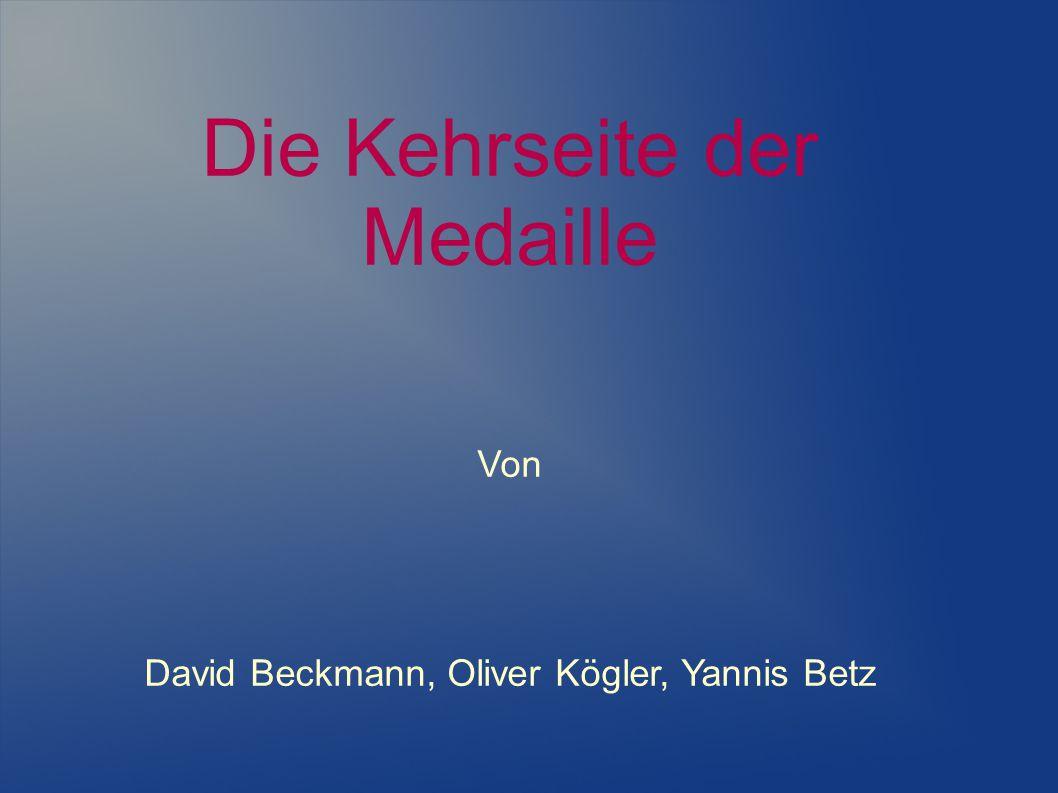Die Kehrseite der Medaille Von David Beckmann, Oliver Kögler, Yannis Betz