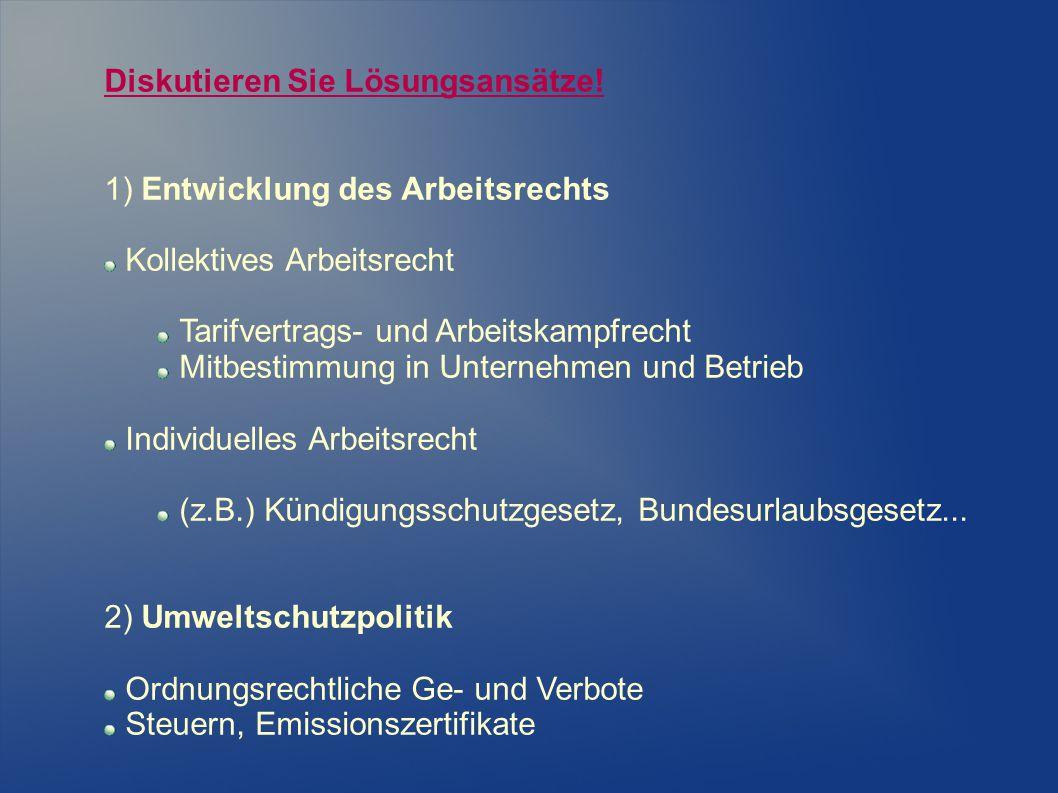 Diskutieren Sie Lösungsansätze! 1) Entwicklung des Arbeitsrechts Kollektives Arbeitsrecht Tarifvertrags- und Arbeitskampfrecht Mitbestimmung in Untern