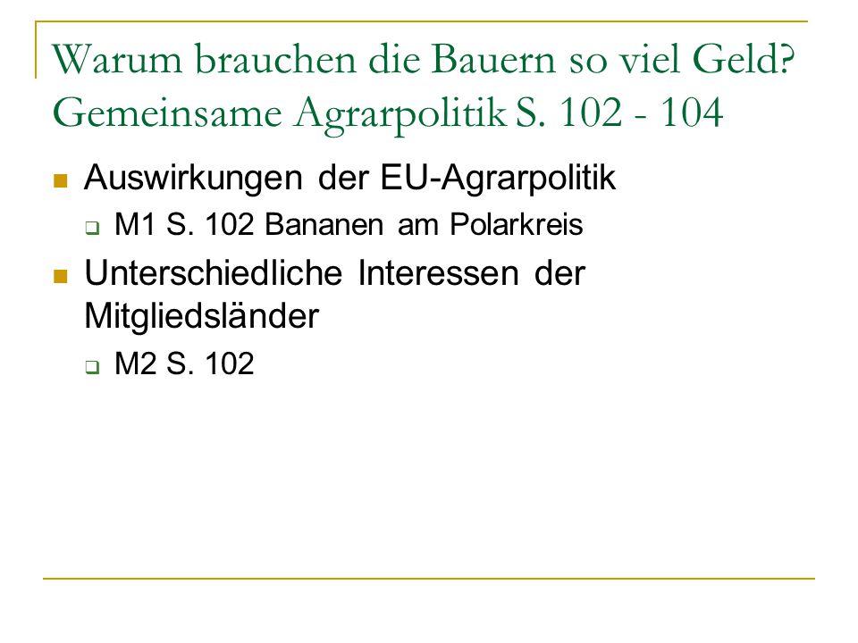 Warum brauchen die Bauern so viel Geld? Gemeinsame Agrarpolitik S. 102 - 104 Auswirkungen der EU-Agrarpolitik  M1 S. 102 Bananen am Polarkreis Unters
