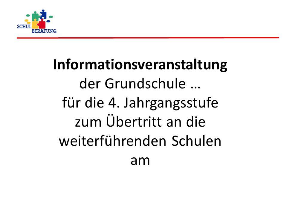 Informationsveranstaltung der Grundschule … für die 4. Jahrgangsstufe zum Übertritt an die weiterführenden Schulen am