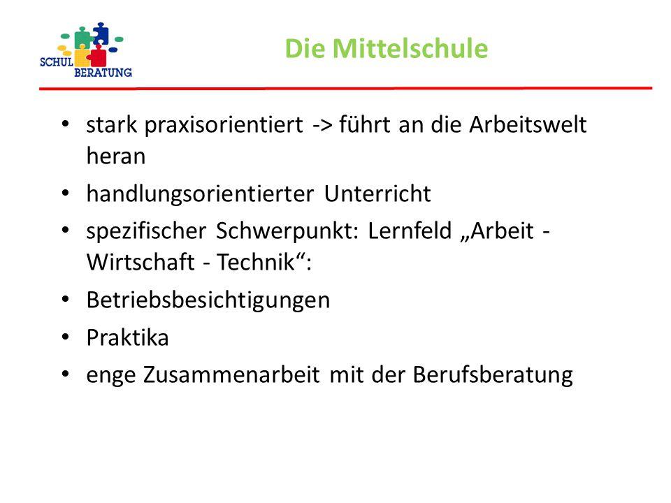 """Die Mittelschule stark praxisorientiert -> führt an die Arbeitswelt heran handlungsorientierter Unterricht spezifischer Schwerpunkt: Lernfeld """"Arbeit"""