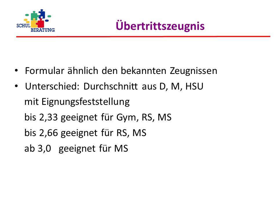Formular ähnlich den bekannten Zeugnissen Unterschied: Durchschnitt aus D, M, HSU mit Eignungsfeststellung bis 2,33 geeignet für Gym, RS, MS bis 2,66