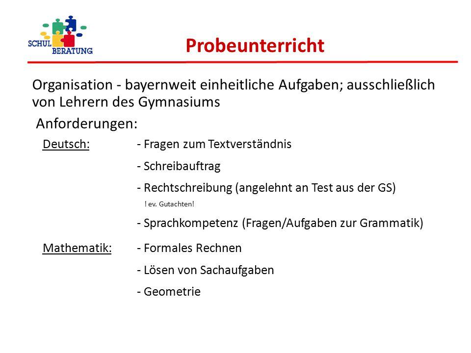 Probeunterricht Organisation - bayernweit einheitliche Aufgaben; ausschließlich von Lehrern des Gymnasiums Anforderungen: Deutsch: - Fragen zum Textve